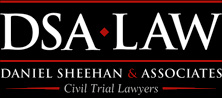 DSA LAW - DANIEL SHEEHAN & ASSOCIATES - CIVIL TRIAL LAWYERS
